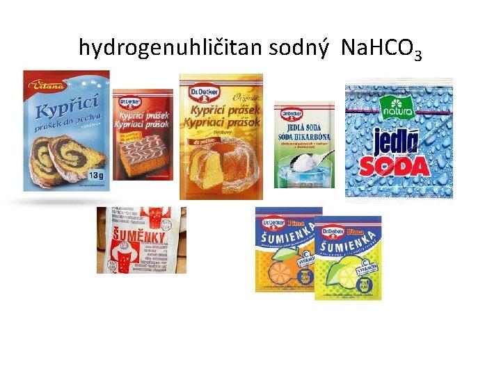 hydrogenuhličitan sodný Na. HCO 3