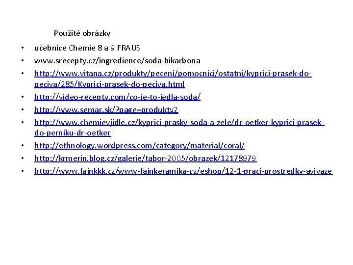 Použité obrázky • • • učebnice Chemie 8 a 9 FRAUS www. srecepty. cz/ingredience/soda-bikarbona