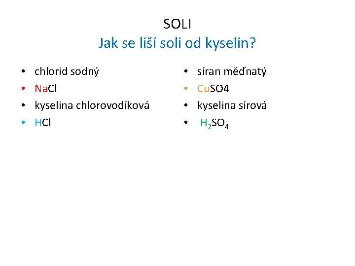 SOLI Jak se liší soli od kyselin? • • chlorid sodný Na. Cl kyselina