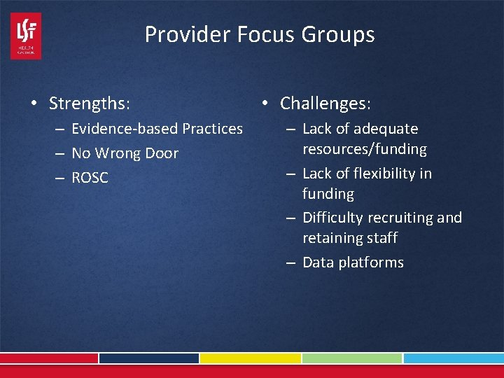 Provider Focus Groups • Strengths: – Evidence-based Practices – No Wrong Door – ROSC