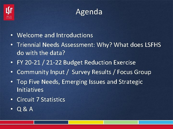 Agenda • Welcome and Introductions • Triennial Needs Assessment: Why? What does LSFHS do