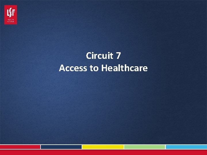 Circuit 7 Access to Healthcare