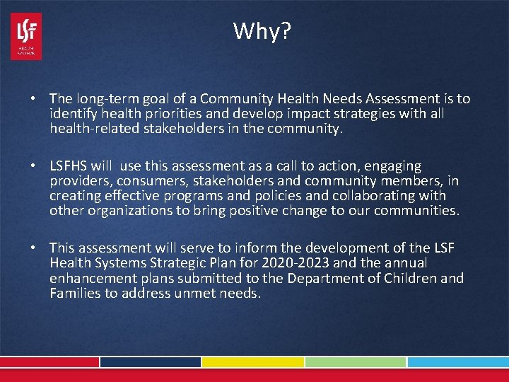 Why? • The long-term goal of a Community Health Needs Assessment is to identify