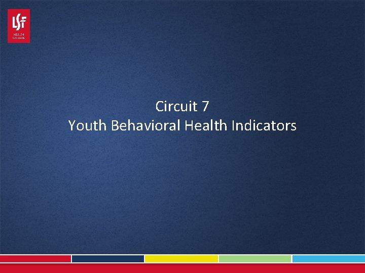 Circuit 7 Youth Behavioral Health Indicators