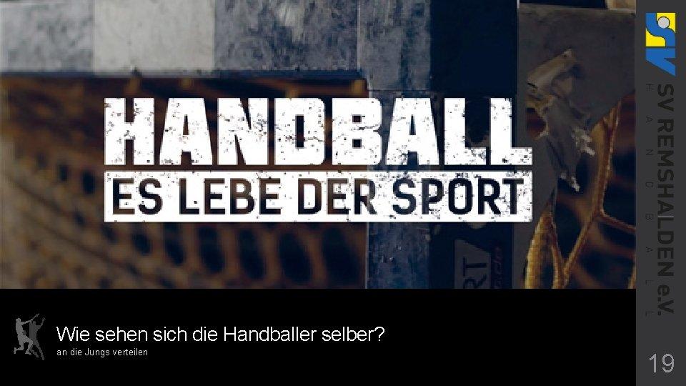 Wie sehen sich die Handballer selber? an die Jungs verteilen 19