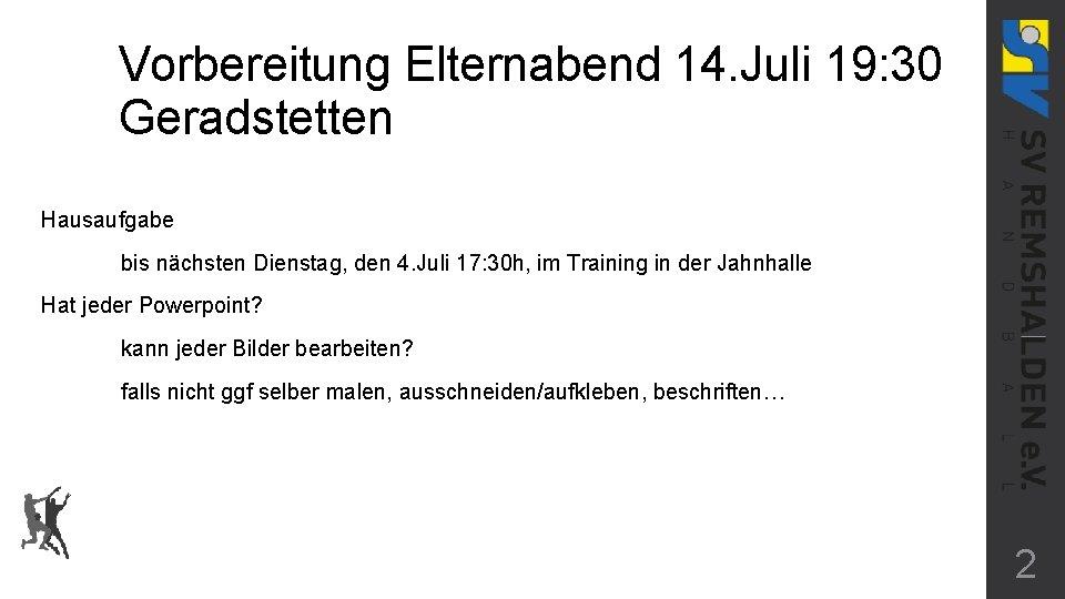 Vorbereitung Elternabend 14. Juli 19: 30 Geradstetten Hausaufgabe bis nächsten Dienstag, den 4. Juli
