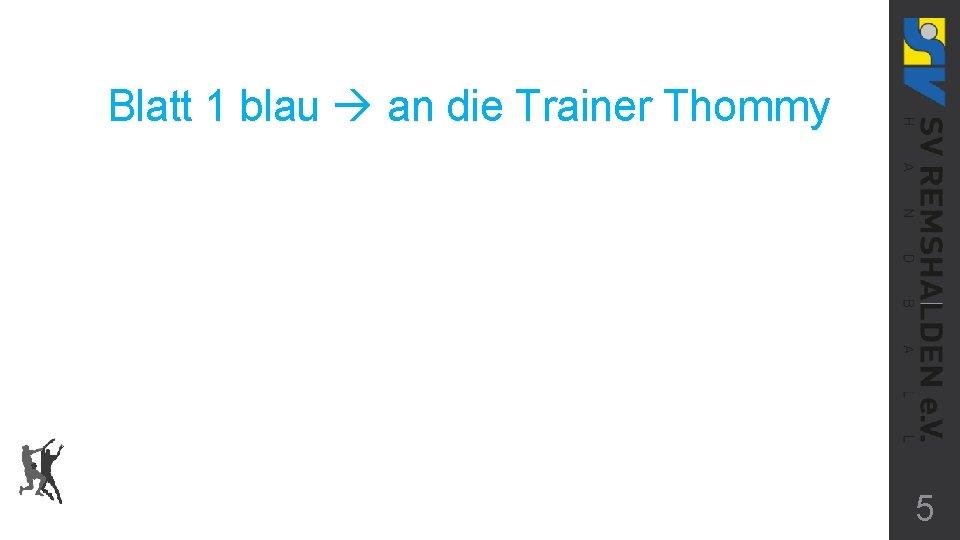 Blatt 1 blau an die Trainer Thommy 5