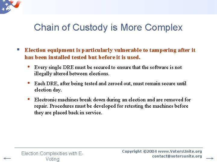Chain of Custody is More Complex § Election equipment is particularly vulnerable to tampering