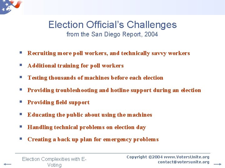 Election Official's Challenges from the San Diego Report, 2004 § Recruiting more poll workers,