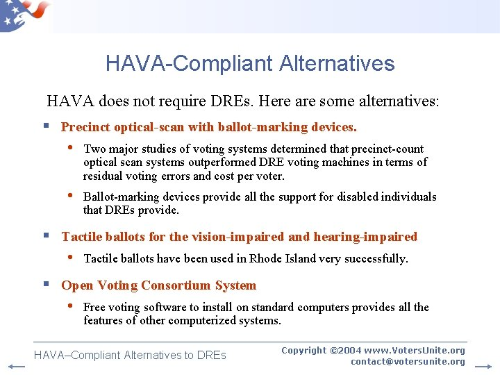 HAVA-Compliant Alternatives HAVA does not require DREs. Here are some alternatives: § Precinct optical-scan