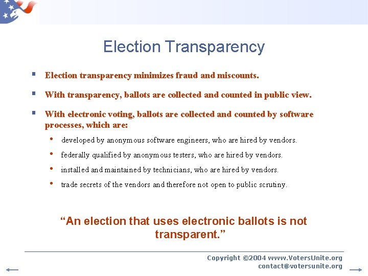 Election Transparency § Election transparency minimizes fraud and miscounts. § With transparency, ballots are