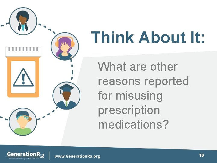Think About It: What are other reasons reported for misusing prescription medications? 16