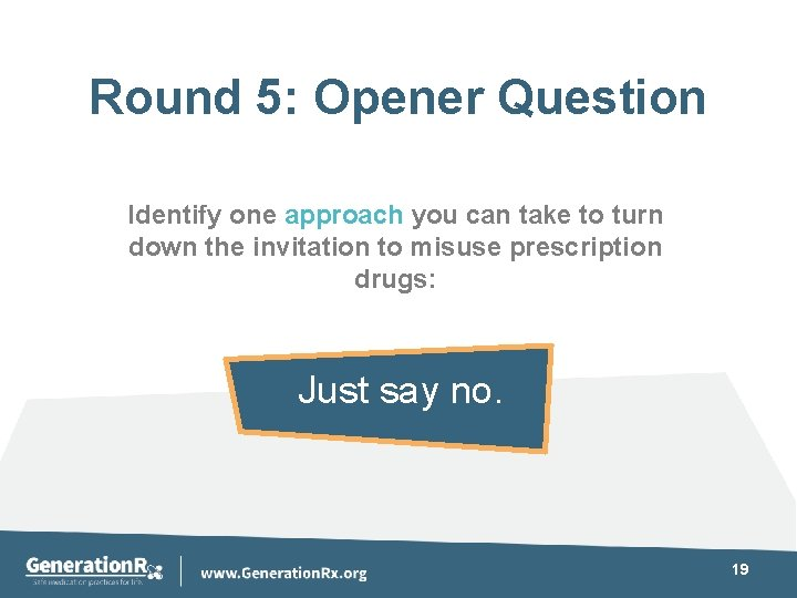 Round 5: Opener Question Identify one approach you can take to turn down the