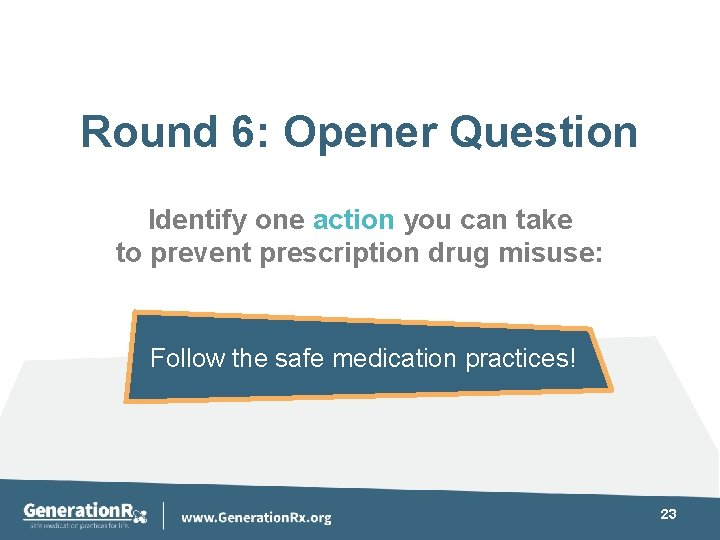 Round 6: Opener Question Identify one action you can take to prevent prescription drug