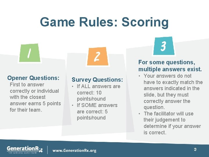 Game Rules: Scoring For some questions, multiple answers exist. Opener Questions: First to answer