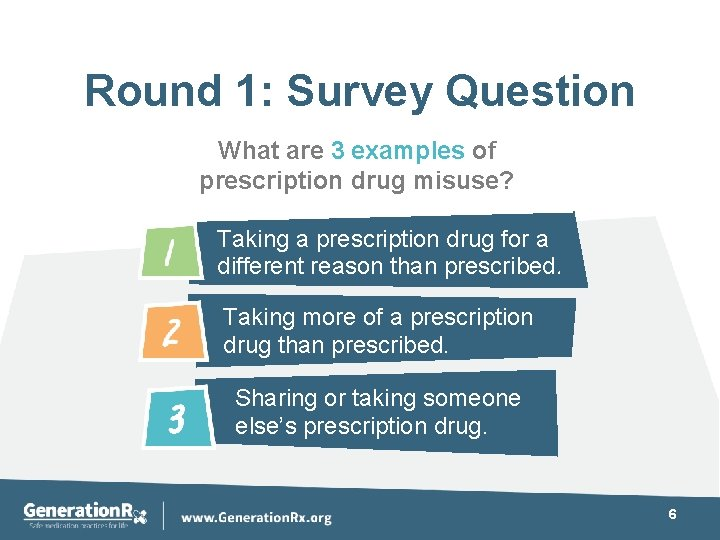 Round 1: Survey Question What are 3 examples of prescription drug misuse? Taking a