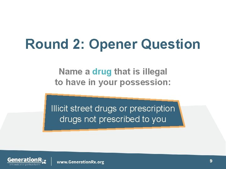 Round 2: Opener Question Name a drug that is illegal to have in your