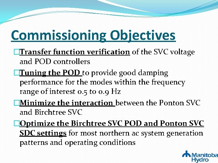 Commissioning Objectives �Transfer function verification of the SVC voltage and POD controllers �Tuning the
