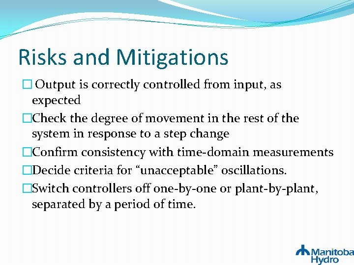 Risks and Mitigations � Output is correctly controlled from input, as expected �Check the