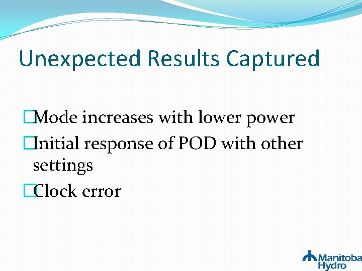 Unexpected Results Captured �Mode increases with lower power �Initial response of POD with other