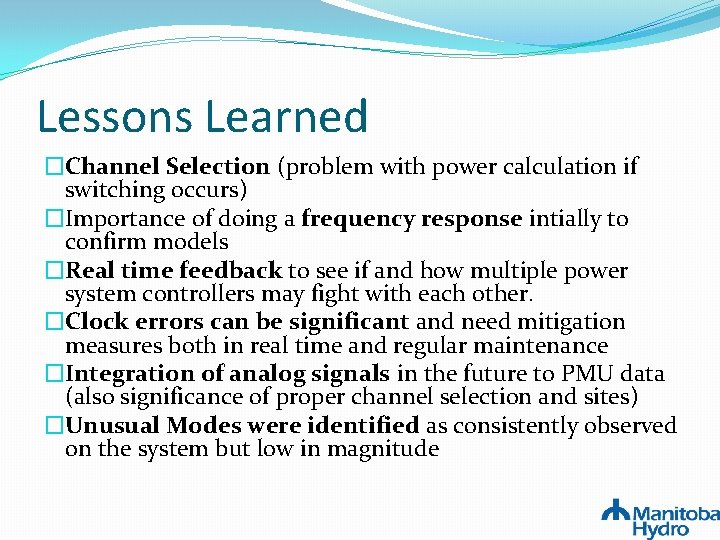 Lessons Learned �Channel Selection (problem with power calculation if switching occurs) �Importance of doing