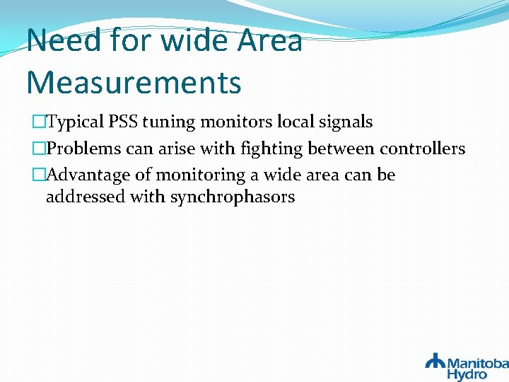 Need for wide Area Measurements �Typical PSS tuning monitors local signals �Problems can arise