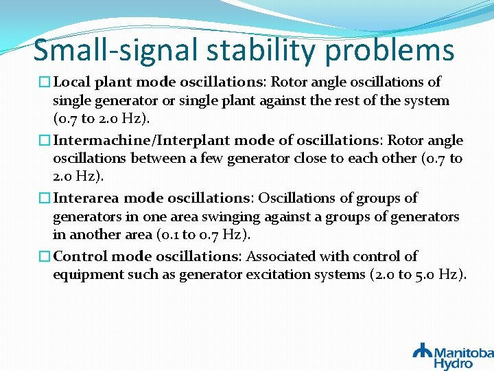 Small-signal stability problems �Local plant mode oscillations: Rotor angle oscillations of single generator or