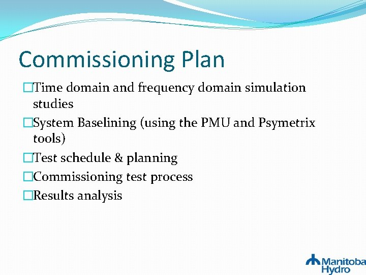 Commissioning Plan �Time domain and frequency domain simulation studies �System Baselining (using the PMU