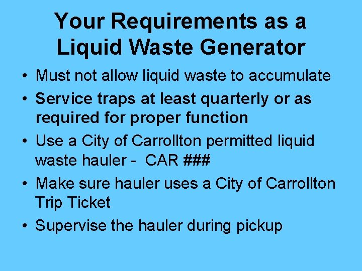 Your Requirements as a Liquid Waste Generator • Must not allow liquid waste to