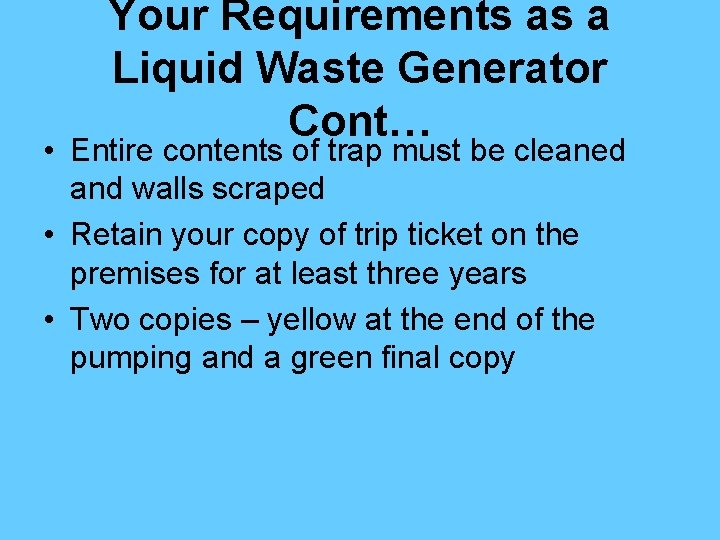 Your Requirements as a Liquid Waste Generator Cont… • Entire contents of trap must