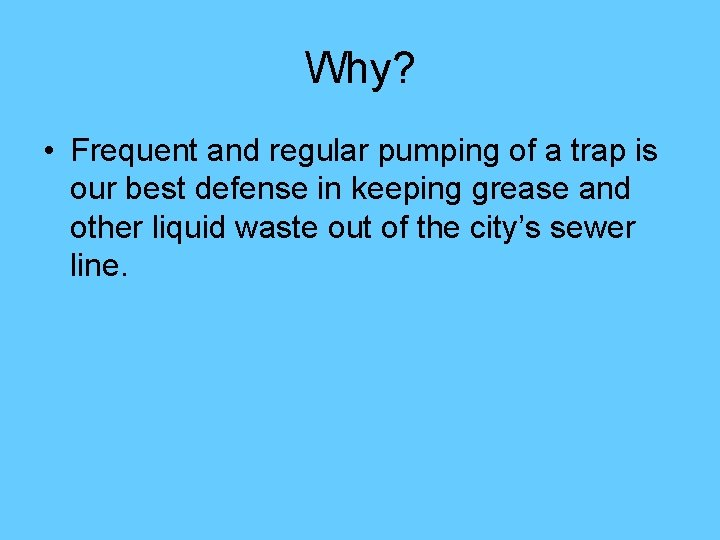 Why? • Frequent and regular pumping of a trap is our best defense in