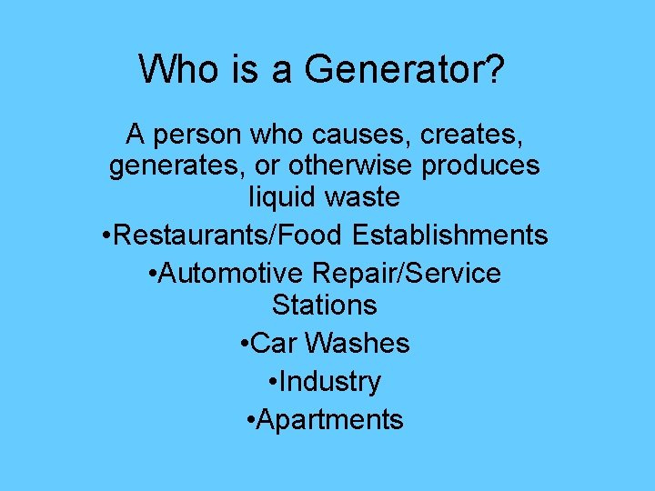 Who is a Generator? A person who causes, creates, generates, or otherwise produces liquid