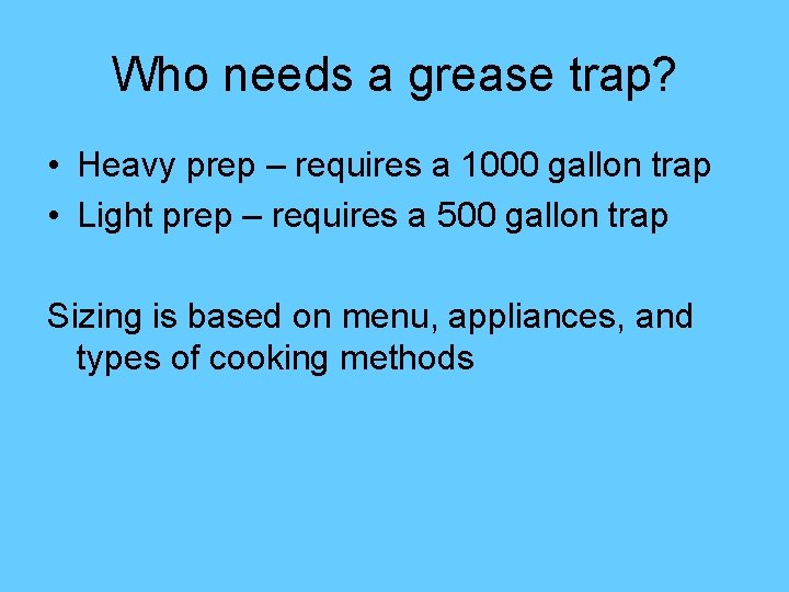 Who needs a grease trap? • Heavy prep – requires a 1000 gallon trap