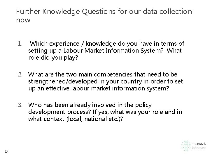 Further Knowledge Questions for our data collection now 1. Which experience / knowledge do