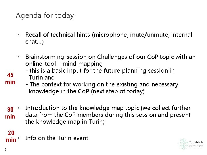 Agenda for today • Recall of technical hints (microphone, mute/unmute, internal chat…) • Brainstorming-session