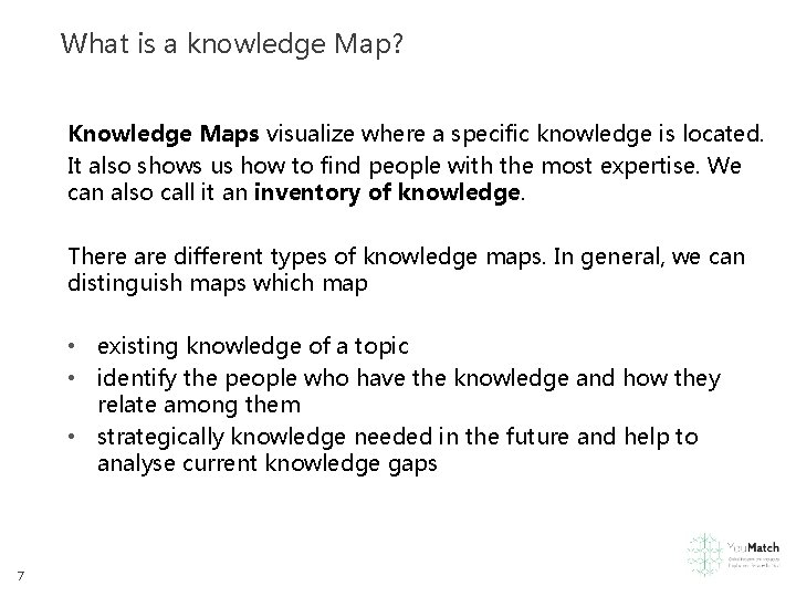 What is a knowledge Map? Knowledge Maps visualize where a specific knowledge is located.