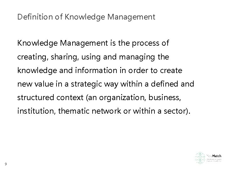 Definition of Knowledge Management is the process of creating, sharing, using and managing the