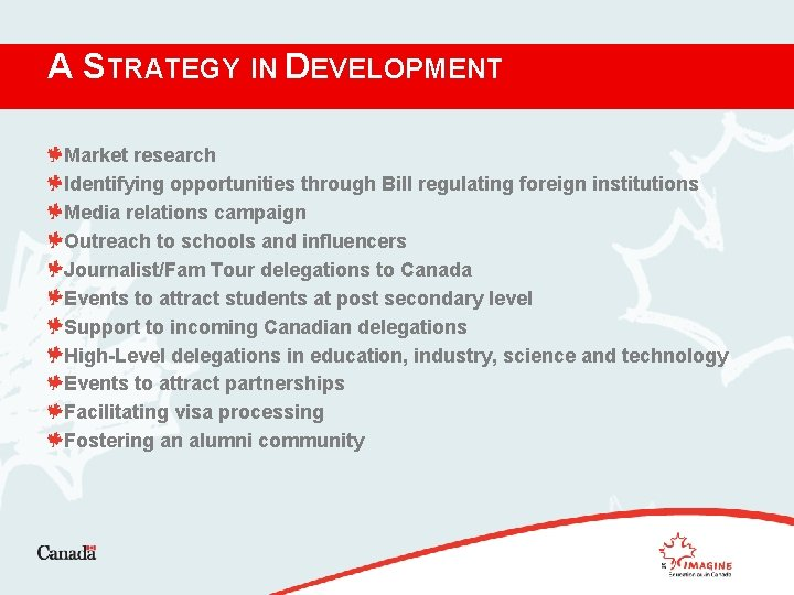A STRATEGY IN DEVELOPMENT Market research Identifying opportunities through Bill regulating foreign institutions Media