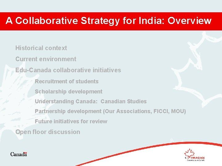 A Collaborative Strategy for India: Overview Historical context Current environment Edu-Canada collaborative initiatives Recruitment
