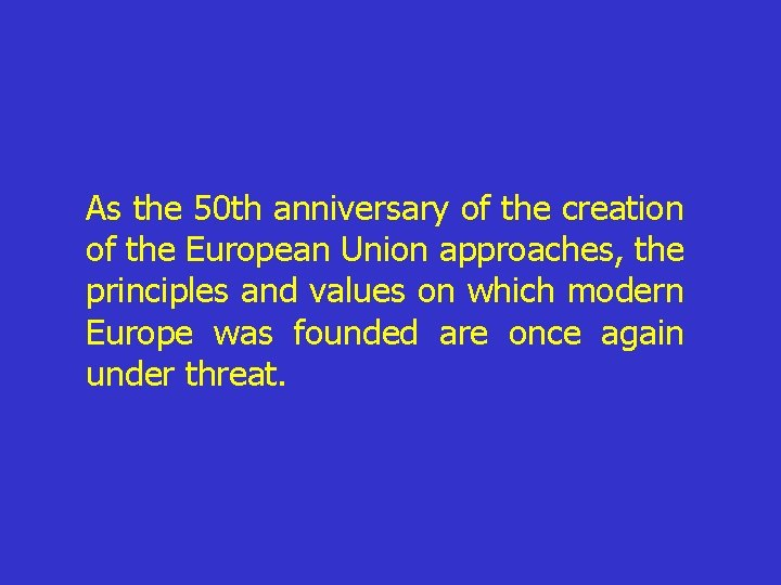 As the 50 th anniversary of the creation of the European Union approaches, the