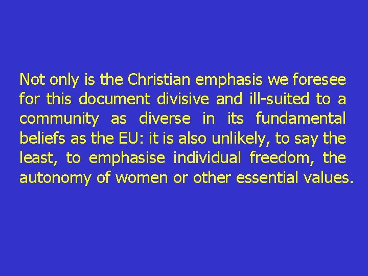 Not only is the Christian emphasis we foresee for this document divisive and ill-suited