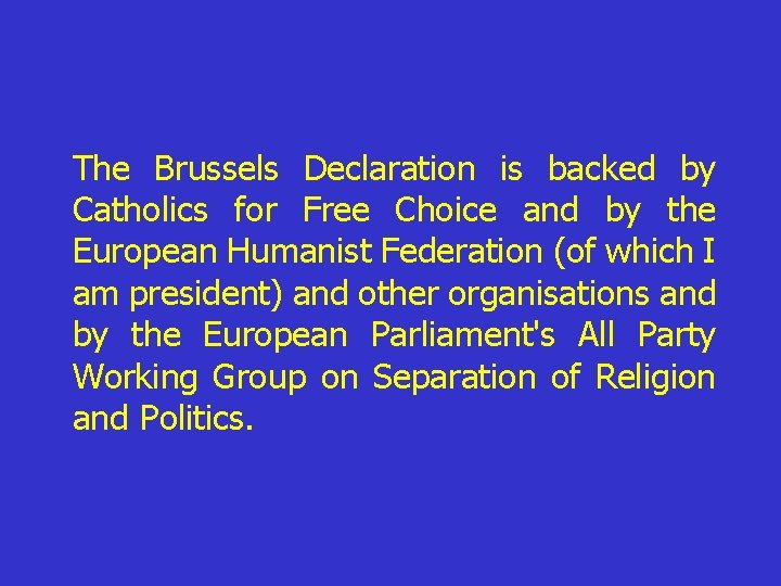 The Brussels Declaration is backed by Catholics for Free Choice and by the European