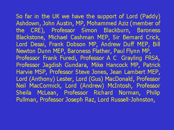 So far in the UK we have the support of Lord (Paddy) Ashdown, John