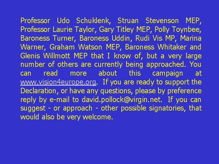 Professor Udo Schuklenk, Struan Stevenson MEP, Professor Laurie Taylor, Gary Titley MEP, Polly Toynbee,