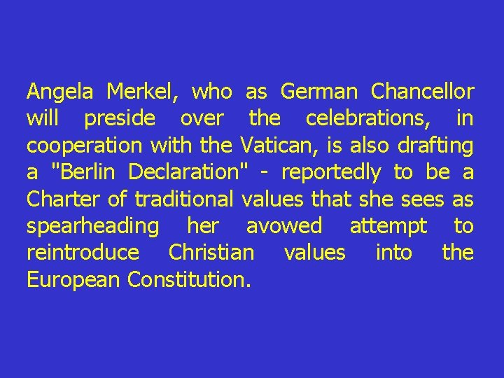 Angela Merkel, who as German Chancellor will preside over the celebrations, in cooperation with