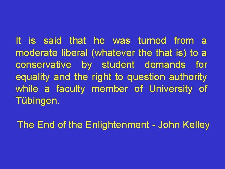 It is said that he was turned from a moderate liberal (whatever the that