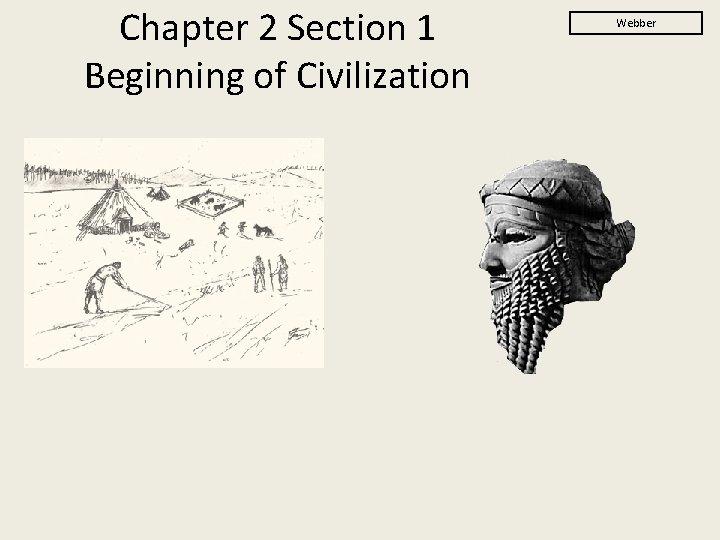 Chapter 2 Section 1 Beginning of Civilization Webber