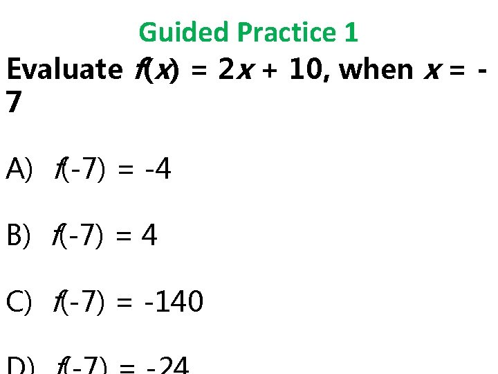 Guided Practice 1 Evaluate f(x) = 2 x + 10, when x = 7
