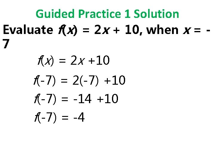 Guided Practice 1 Solution Evaluate f(x) = 2 x + 10, when x =