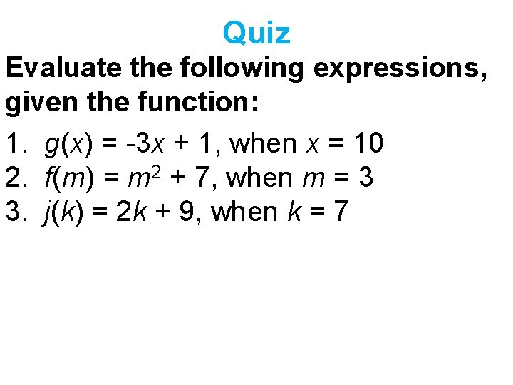 Quiz Evaluate the following expressions, given the function: 1. g(x) = -3 x +